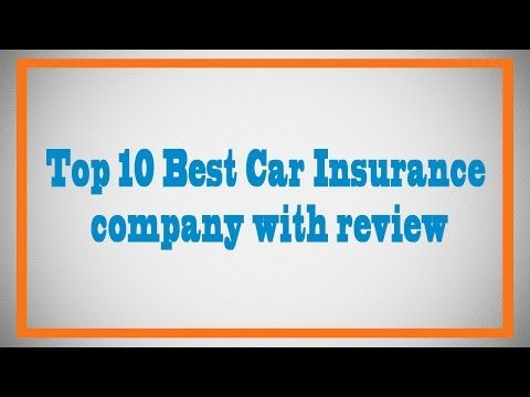 The Top 10 Auto Insurance Companies With Review Auto Insurance
