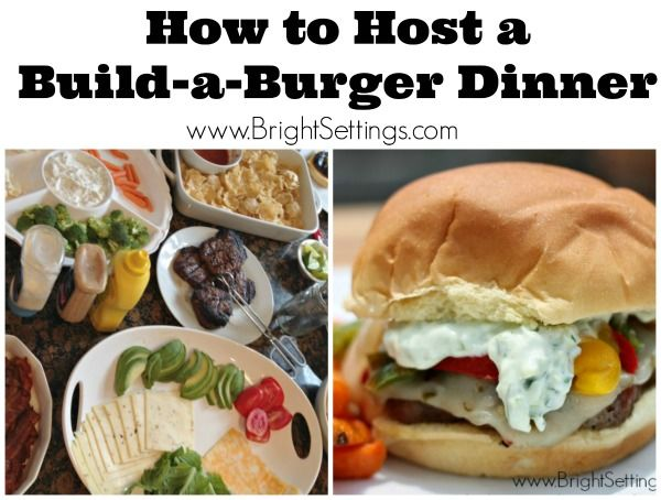 Hosting a build a burger bar dinner great for entertaining for How to be a good party host