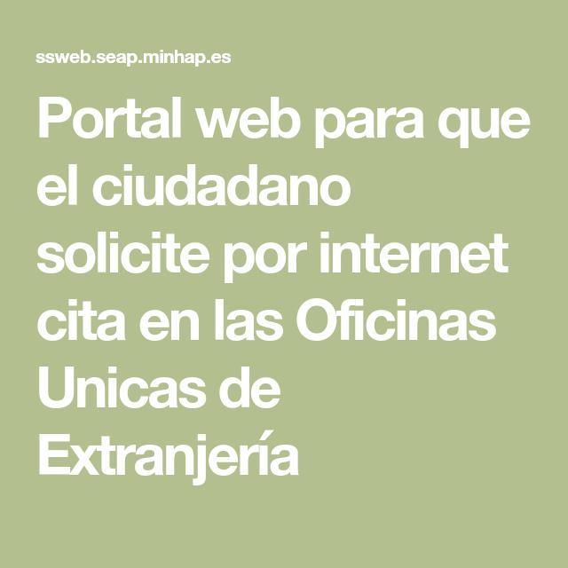 Portal Web Para Que El Ciudadano Solicite Por Internet Cita En Las Oficinas Unicas De Extranjería Portal Web Comida Postres Internet