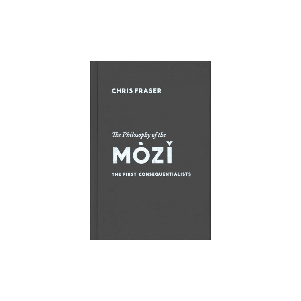 Philosophy of the Mòzi : The First Consequentialists (Hardcover) (Chris Fraser)