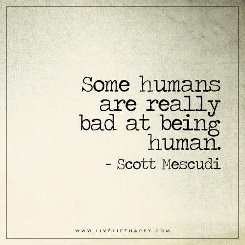 Some Humans Are Really Bad | Positive Inspirational Quotes
