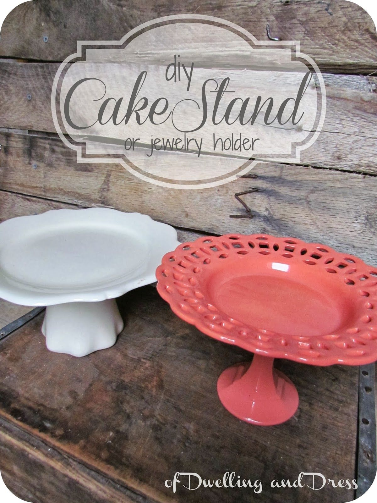 of Dwelling and Dress DIY Cake Stand  or jewelry holder  & I absolutely love the idea of using something for something else ...