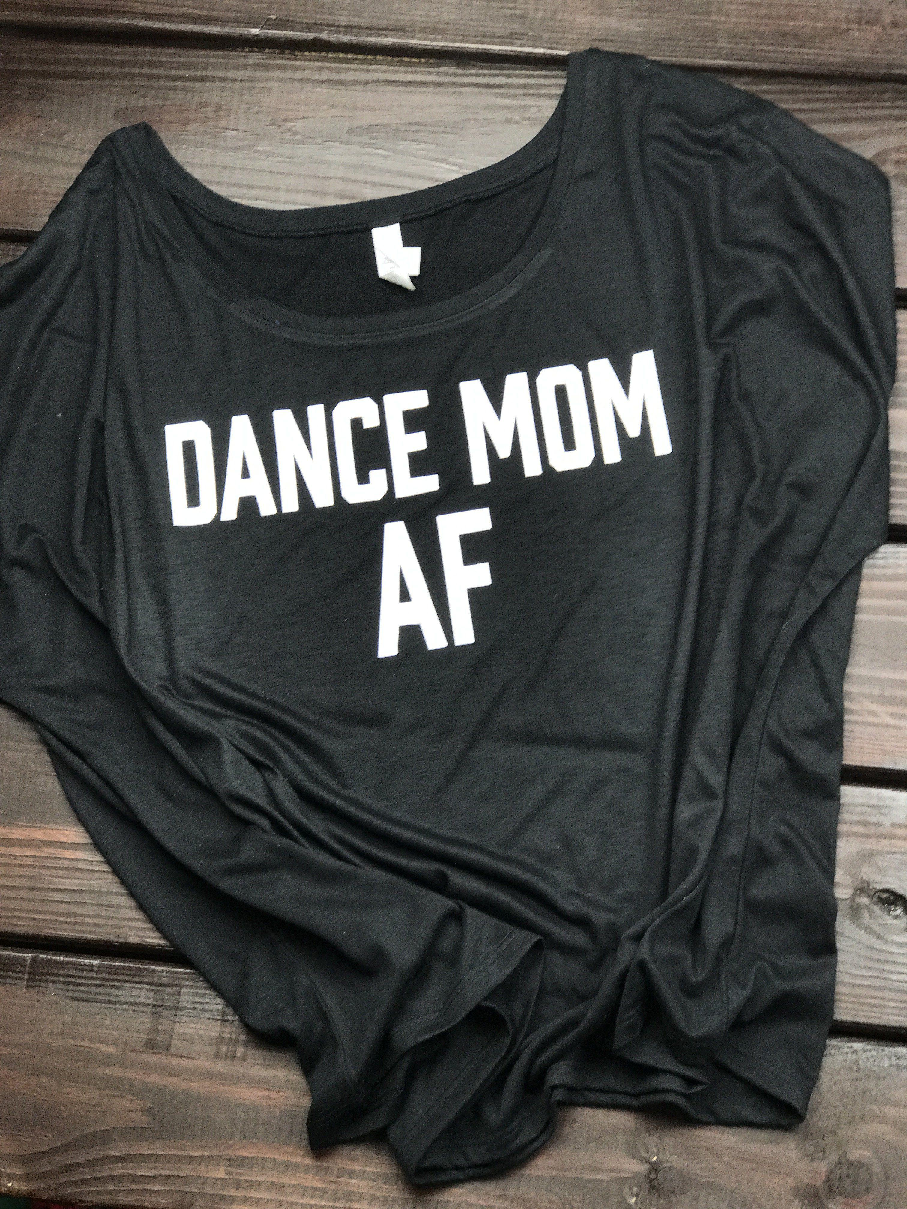 10afc0c35 Dance Mom AF Shirt in 2019
