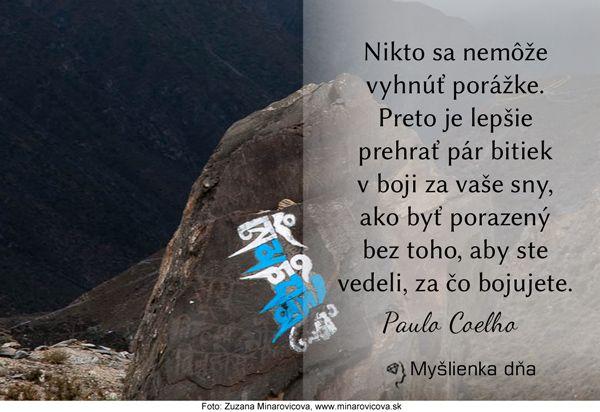 Nikto sa nemôže vyhnúť porážke. Preto je lepšie prehrať pár bitiek v boji za vaše sny, ako byť porazený bez toho, aby ste vedeli, za čo bojujete. Paulo Coelho