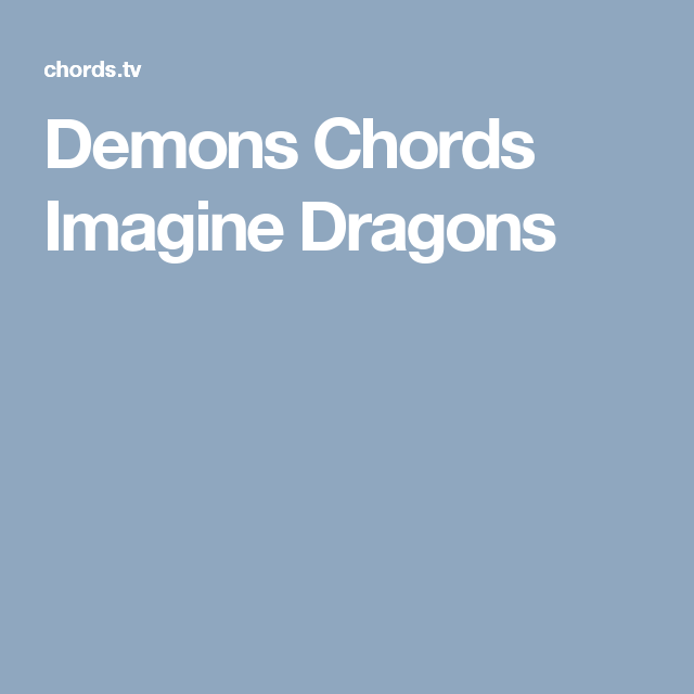 Demons Chords Imagine Dragons | Guitar | Pinterest | Imagine dragons ...