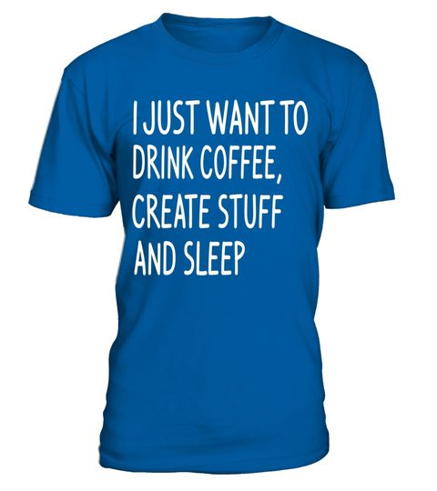 "# I JUST WANT TO DRINK COFFEE, CREATE STUFF AND SLEEP T-SHIRT .  Special Offer, not available in shops      Comes in a variety of styles and colours      Buy yours now before it is too late!      Secured payment via Visa / Mastercard / Amex / PayPal      How to place an order            Choose the model from the drop-down menu      Click on ""Buy it now""      Choose the size and the quantity      Add your delivery address and bank details      And that's it!      Tags: I JUST WANT TO DRINK…"