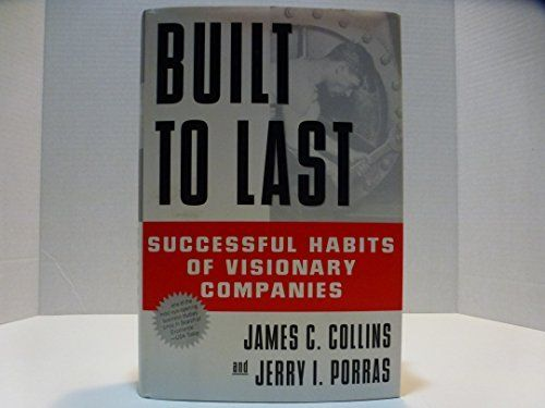 Built to Last: Successful Habits of Visionary Companies By