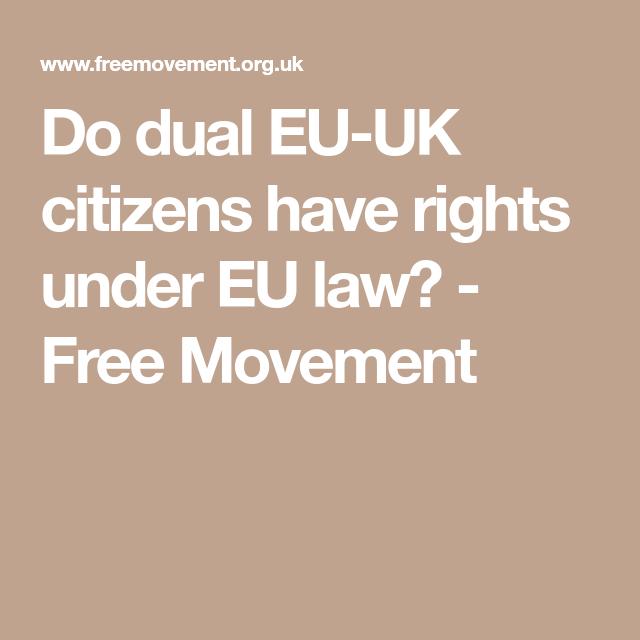 Do Dual Eu Uk Citizens Have Rights Under Eu Law Free Movement Eu And Uk Citizen Movement