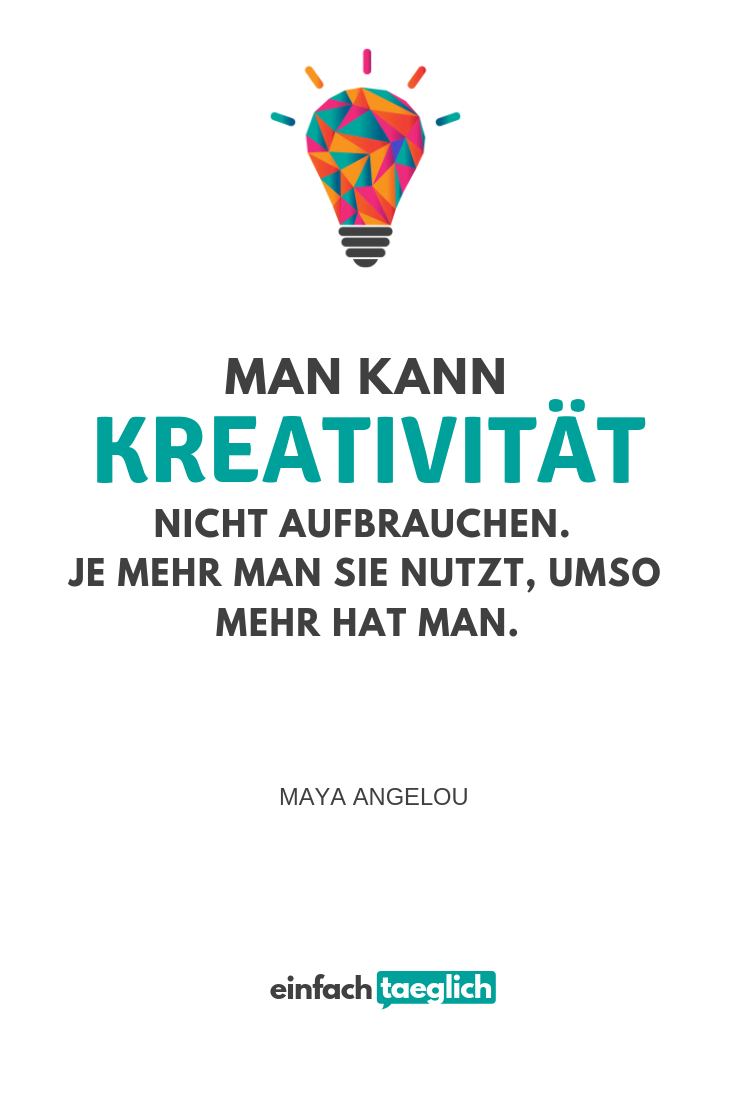 Man Kann Kreativitat Nicht Aufbrauchen Je Mehr Man Sie Nutzt Umso Mehr Hat Man Maya Angelou Wei Zitate Nachdenken Weisheiten Lebensweisheiten Motivation