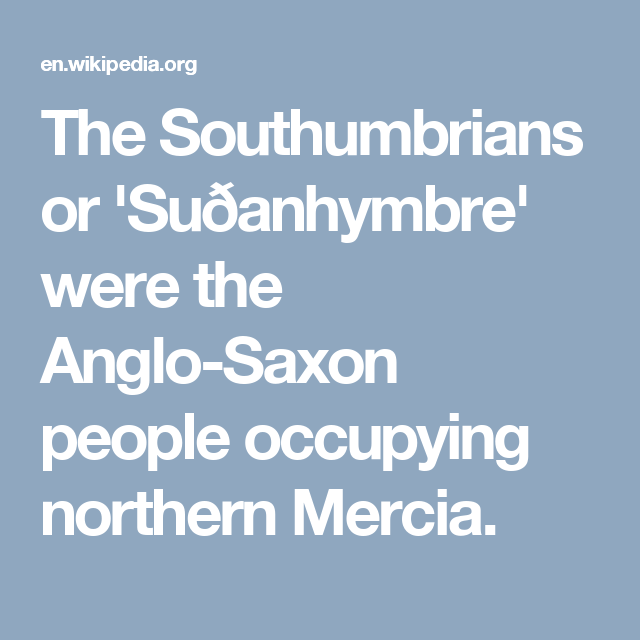 The Southumbrians or 'Suðanhymbre' were the Anglo-Saxon people occupying northern Mercia.