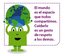 El mundo es el espacio que todos compartimos. Cuidarlo es un gesto de respeto a los demás.