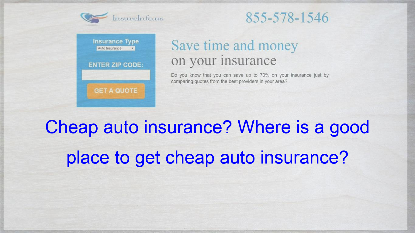 Where Is A Good Place To Get Cheap Auto Insurance Im A 22 Y O