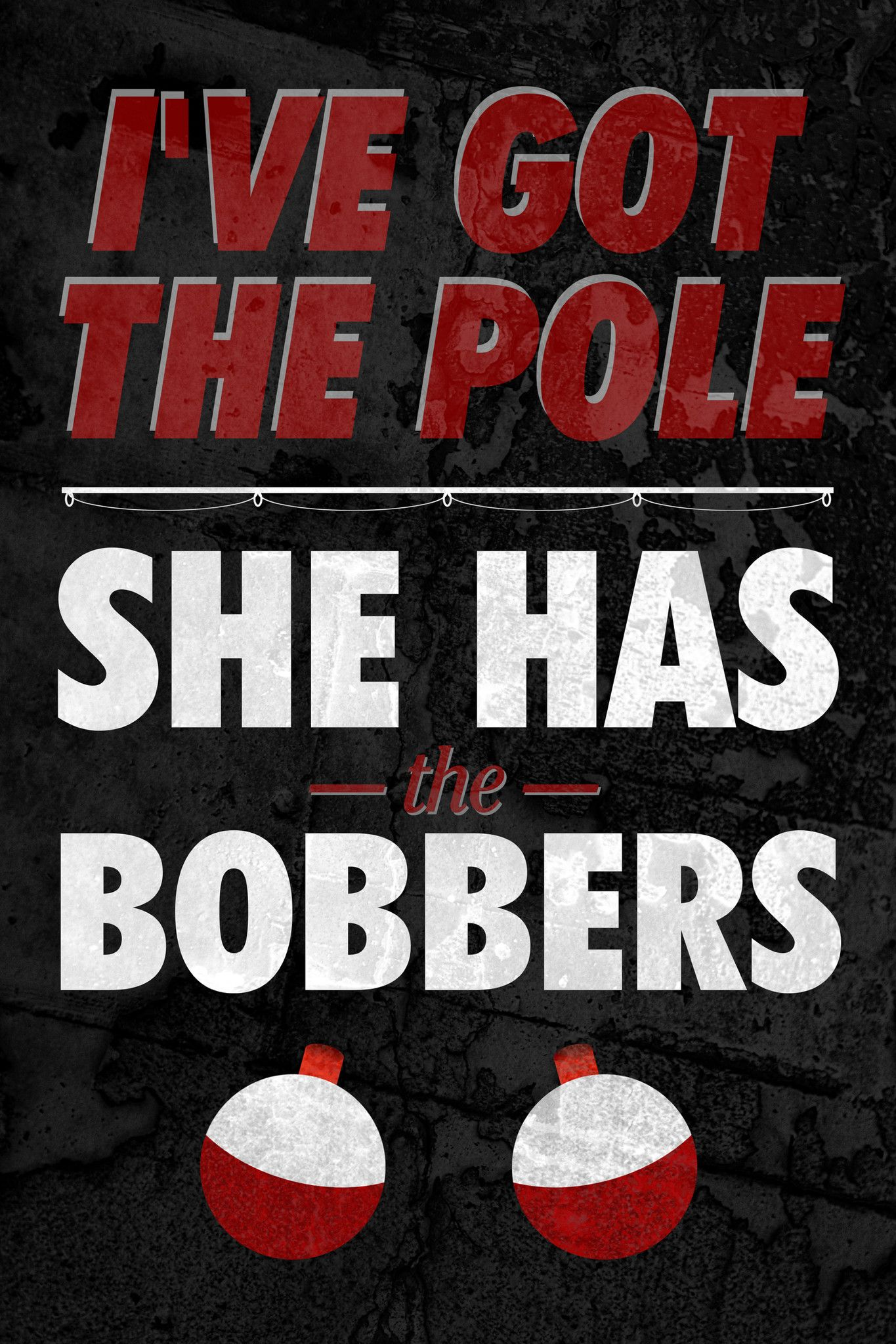 """Funny Hunting Quotes I've Got The Pole She Has The Bobbers"""" Fishing Sign  Fishing"""
