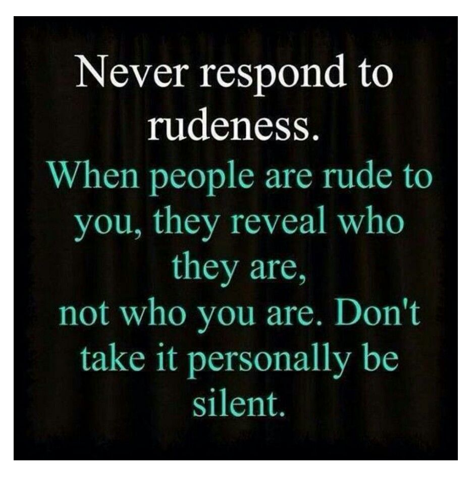 Maturity Quotes Never Respond To Rudeness Positive Quotes & Notes  Pinterest