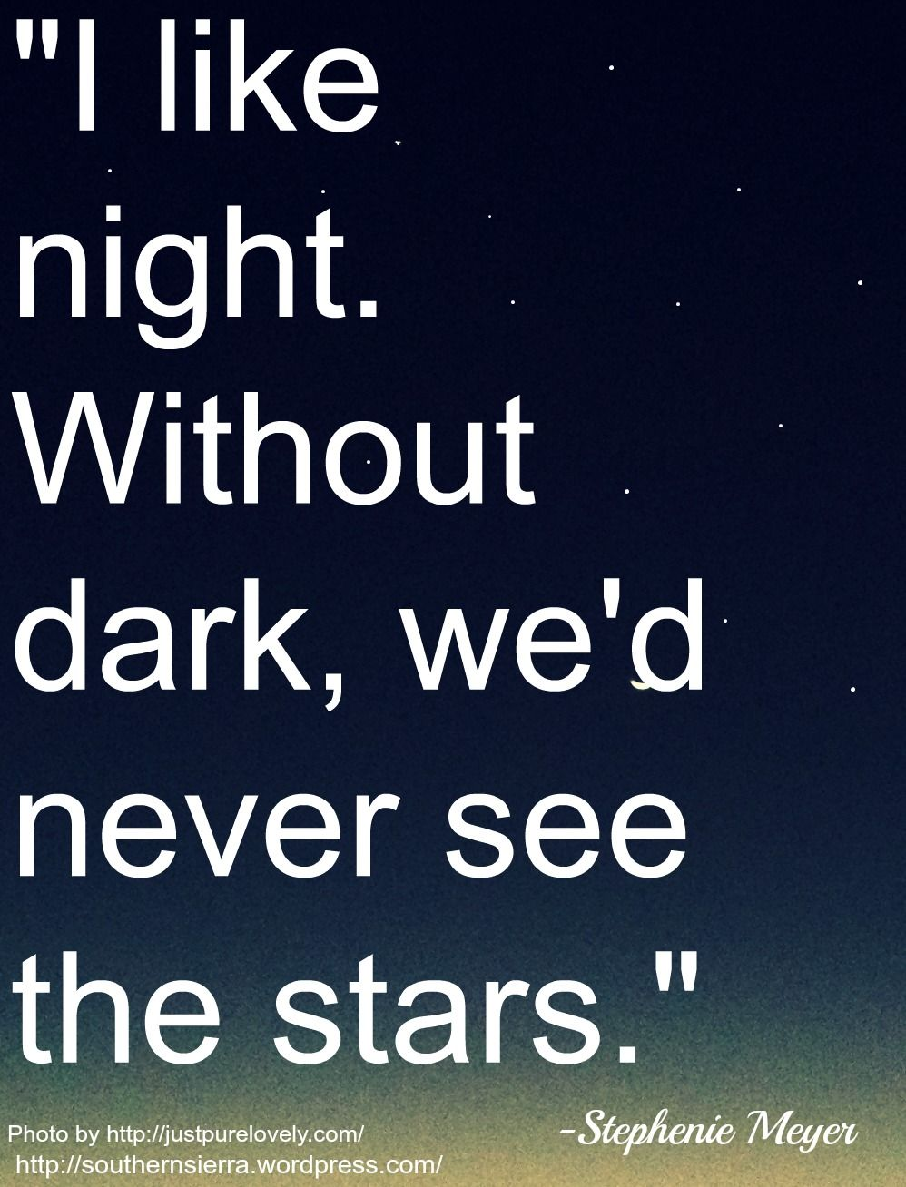 """I like night. Without dark, we'd never see the stars."""