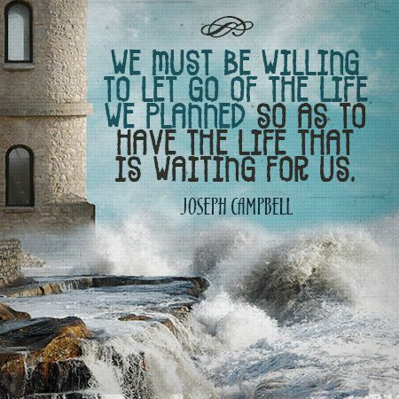 Perfect U201cWe Must Be Willing To Let Go Of The Life We Planned So As To Ideas