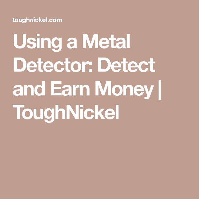 Using A Metal Detector Detect And Earn Money Toughnickel