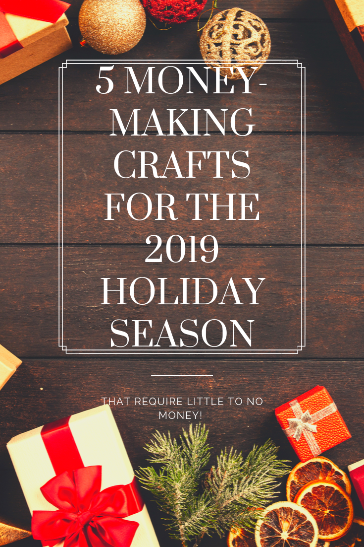5 Money Making Crafts To Sell This 2019 Holiday Season Money