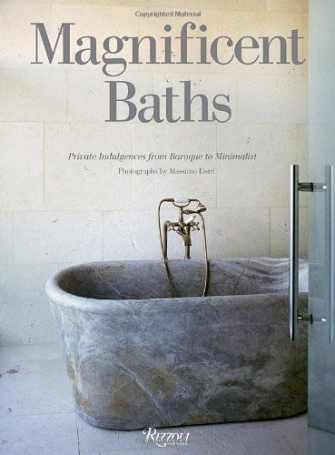 Magnificent Baths: Private Indulgences from Baroque to Minimalist by Massimo Listri. $35.00. 272 pages. Publisher: Rizzoli (March 27, 2012)