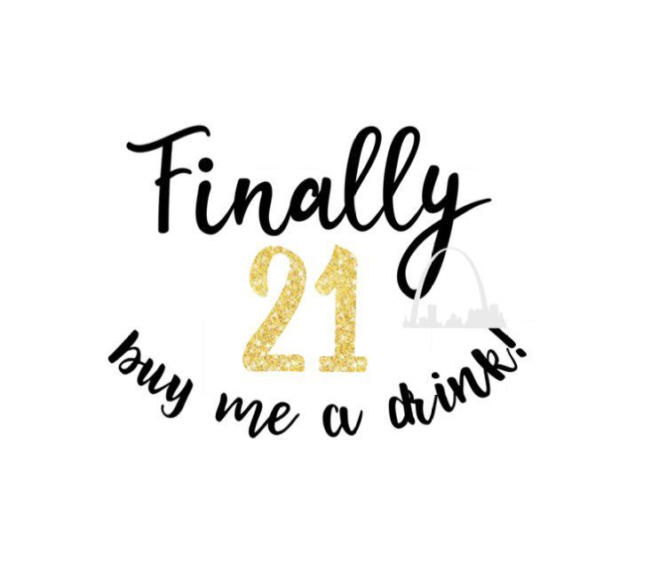 dxf jpg 21st birthday svg buy me a drink svg funny birthday shirt svg finally and adult svg Finally 21 svg 21st birthday saying png