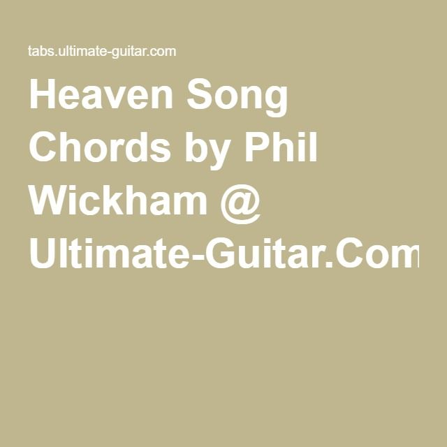 Heaven Song Chords By Phil Wickham Ultimate Guitar Guitar