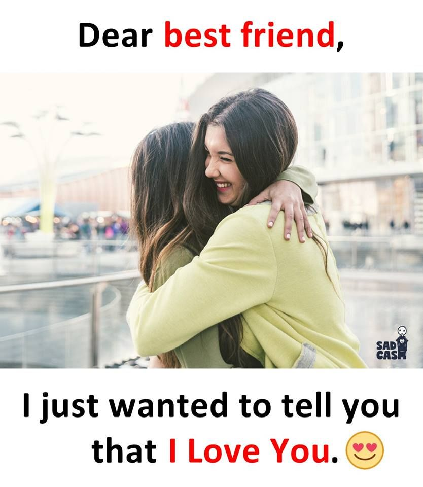 Dear best friend, I just wanted to tell you that I Love