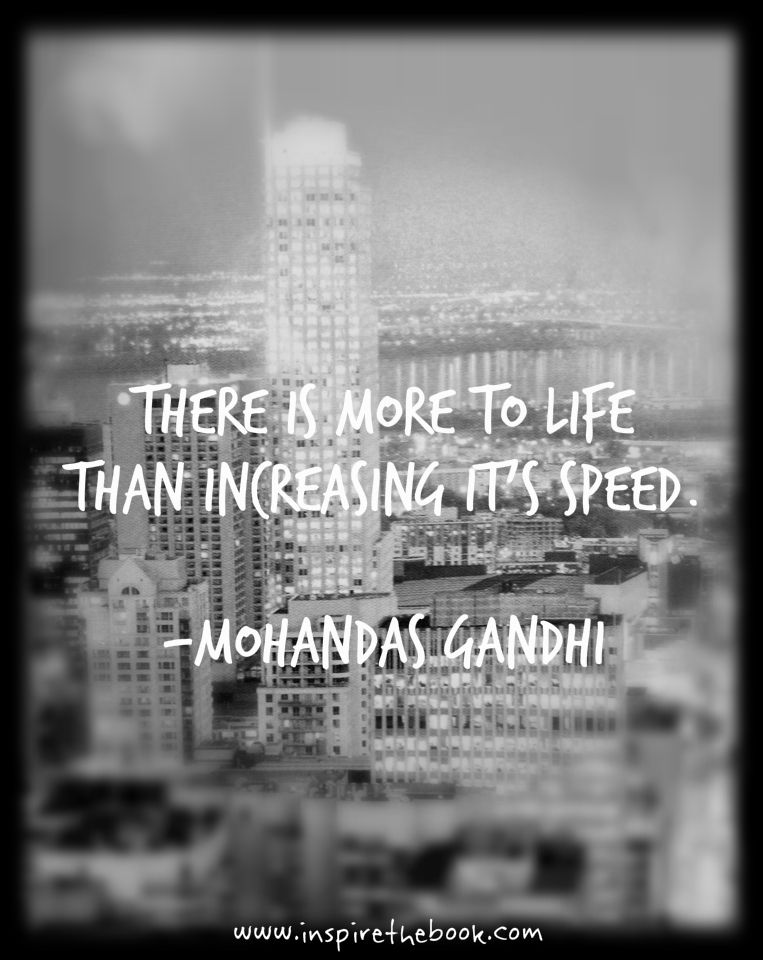 There Is More To Life Than Increasing Its Speed Mohandas Gandhi