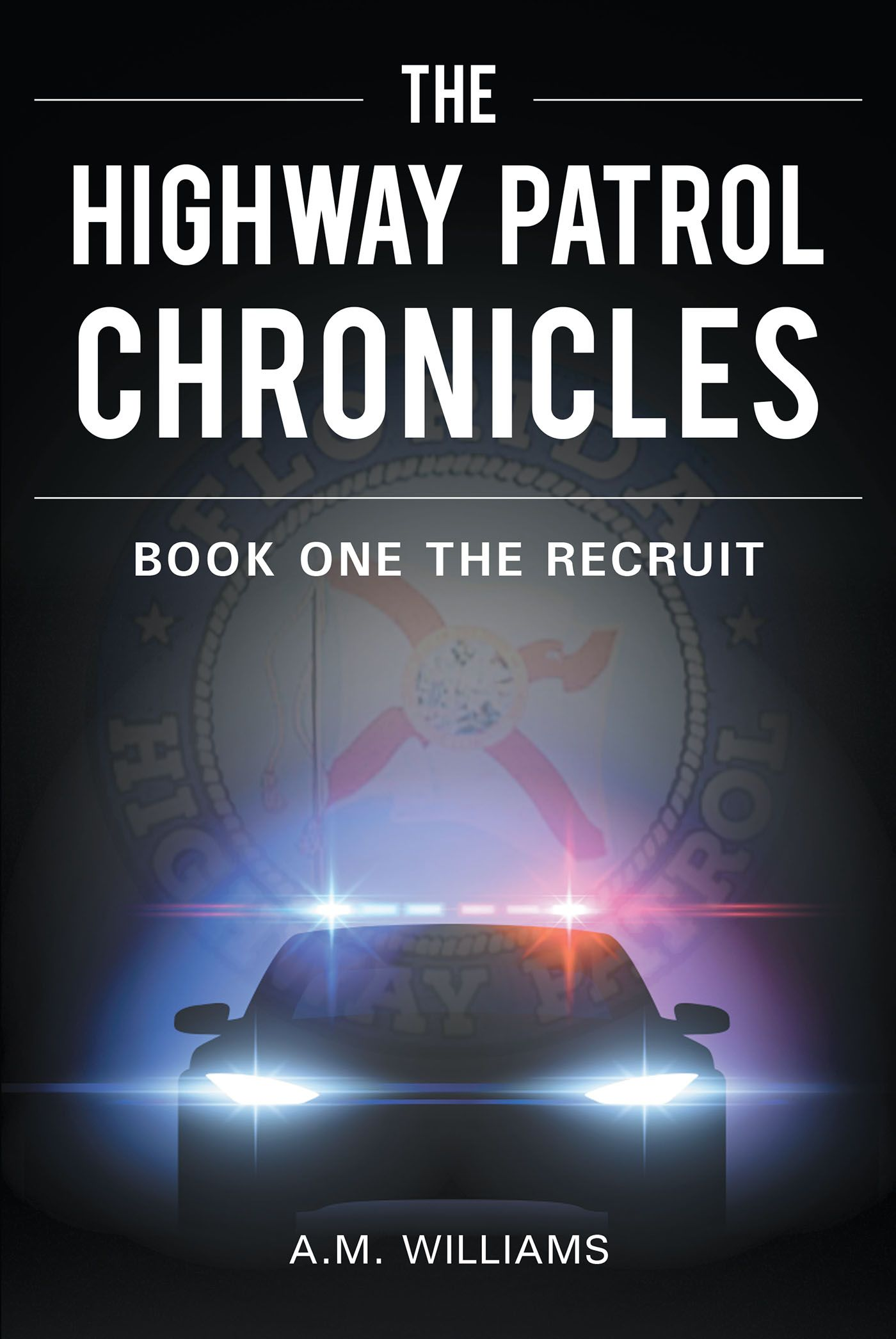"""Books   Page Publishing Author A.M. Williams's new book """"The Highway Patrol Chronicles: The Recruit"""" is the first in a series chronicling the development of a Florida Highway Patrol officer."""