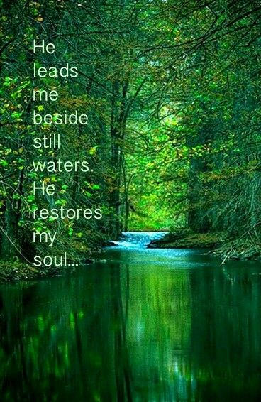 He restores my soul....
