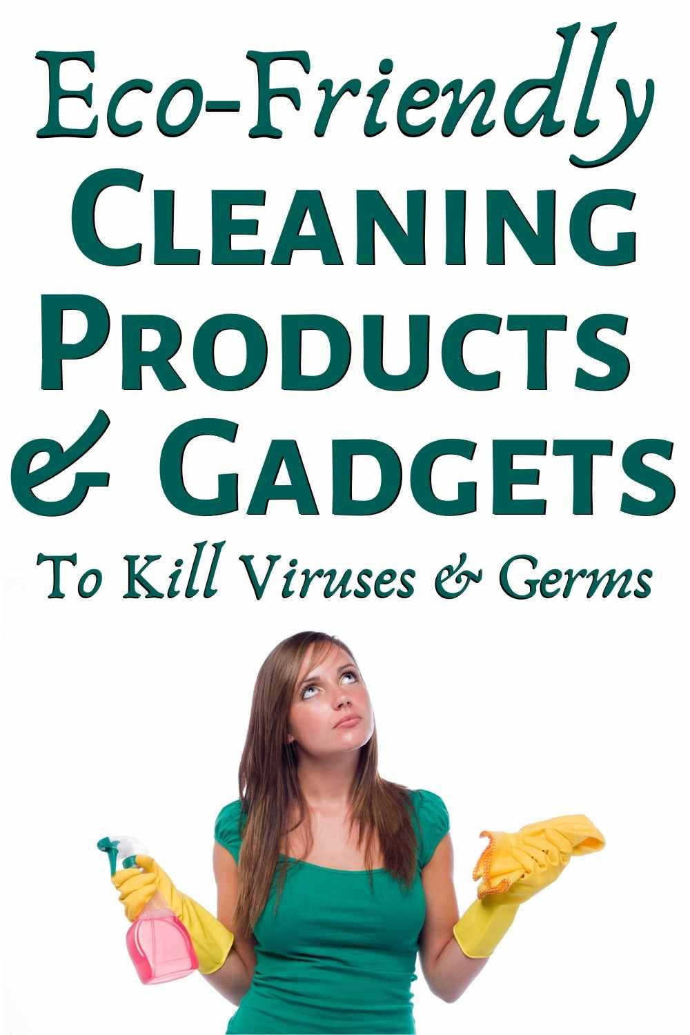 Eco-Friendly Cleaning Products And Gadgets To Kill Viruses And Germs