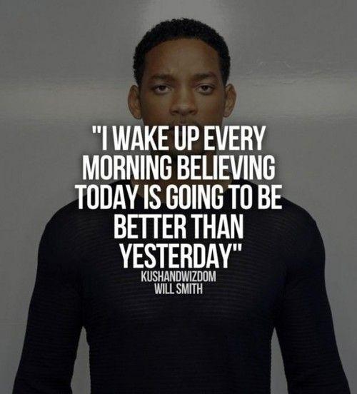 """""""Me despierto cada día creyendo que 'hoy' será mejor que mañana""""  Will Smith"""
