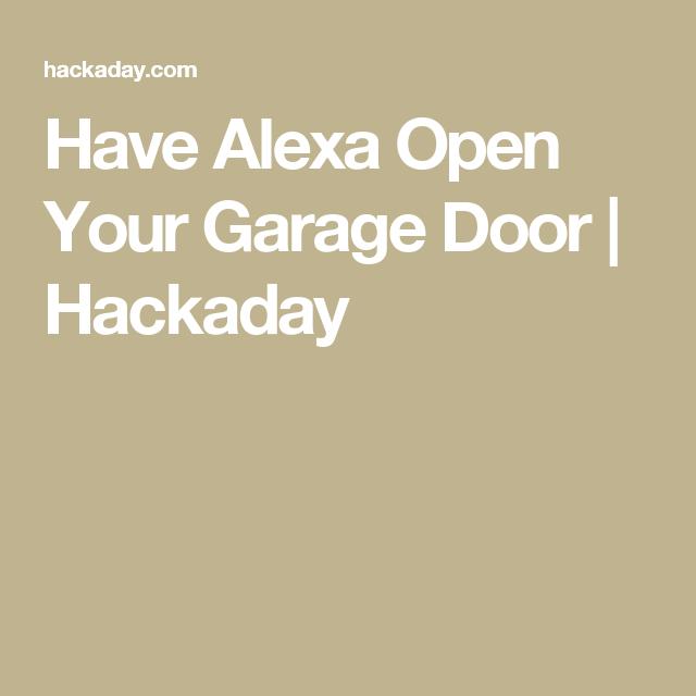 Have Alexa Open Your Garage Door Garage Doors Doors Garage