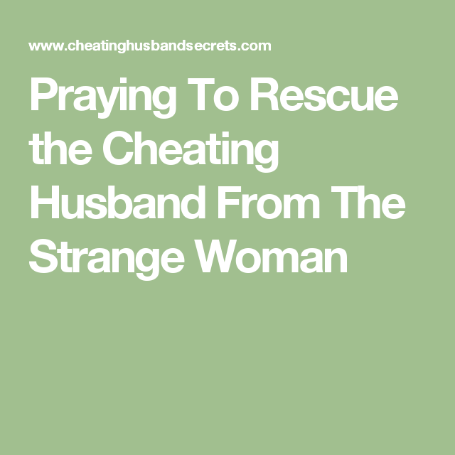 Praying To Rescue the Cheating Husband From The Strange