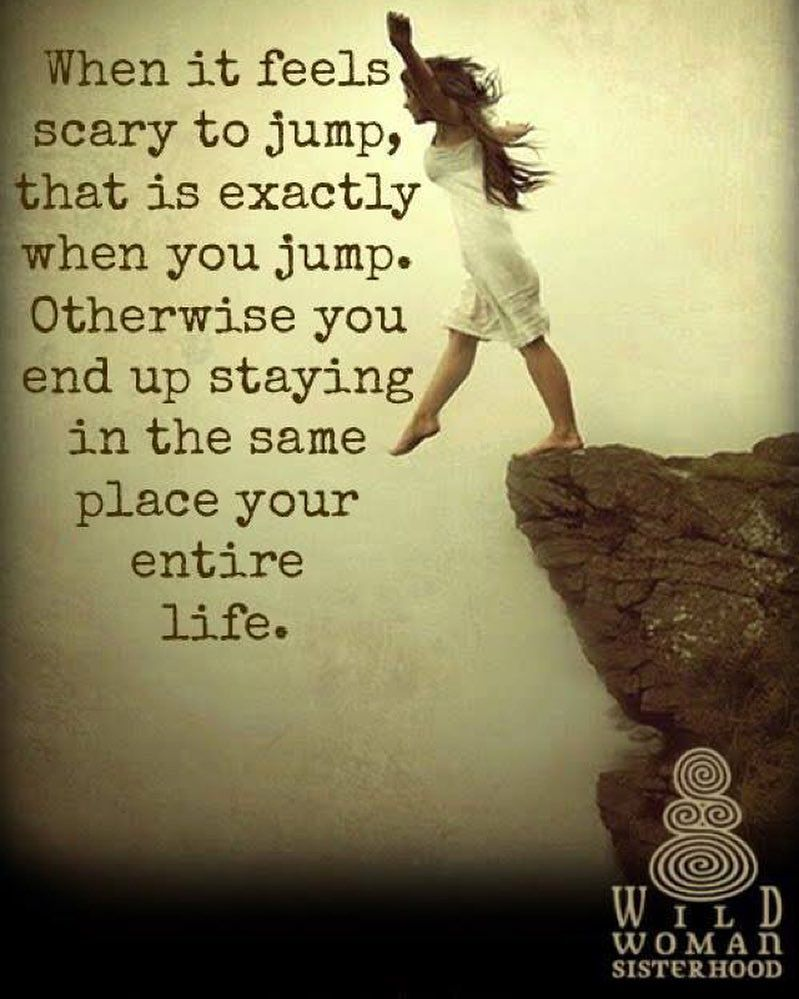 Time To Jump Life Is Too Short Quotes Wild Women Sisterhood Wild Woman