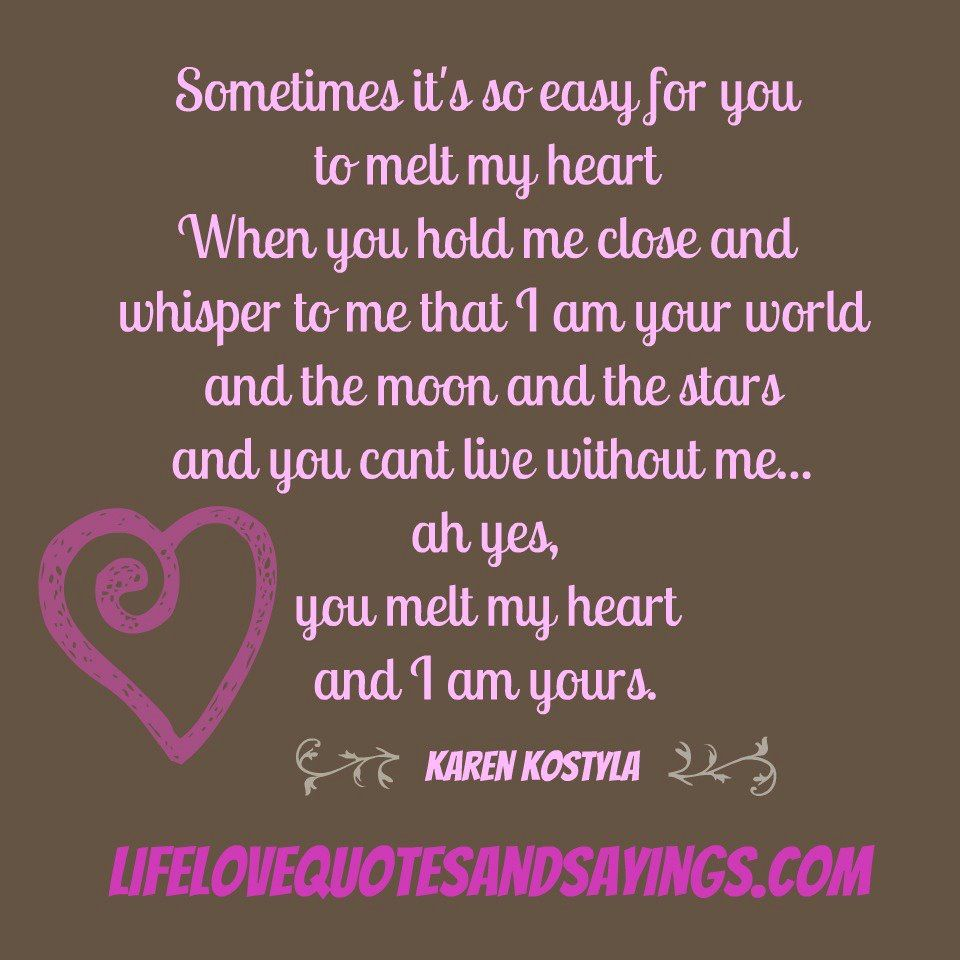 Quotes About The Heart: Sometimes It's So Easy For You To Melt My Heart ♥ When You