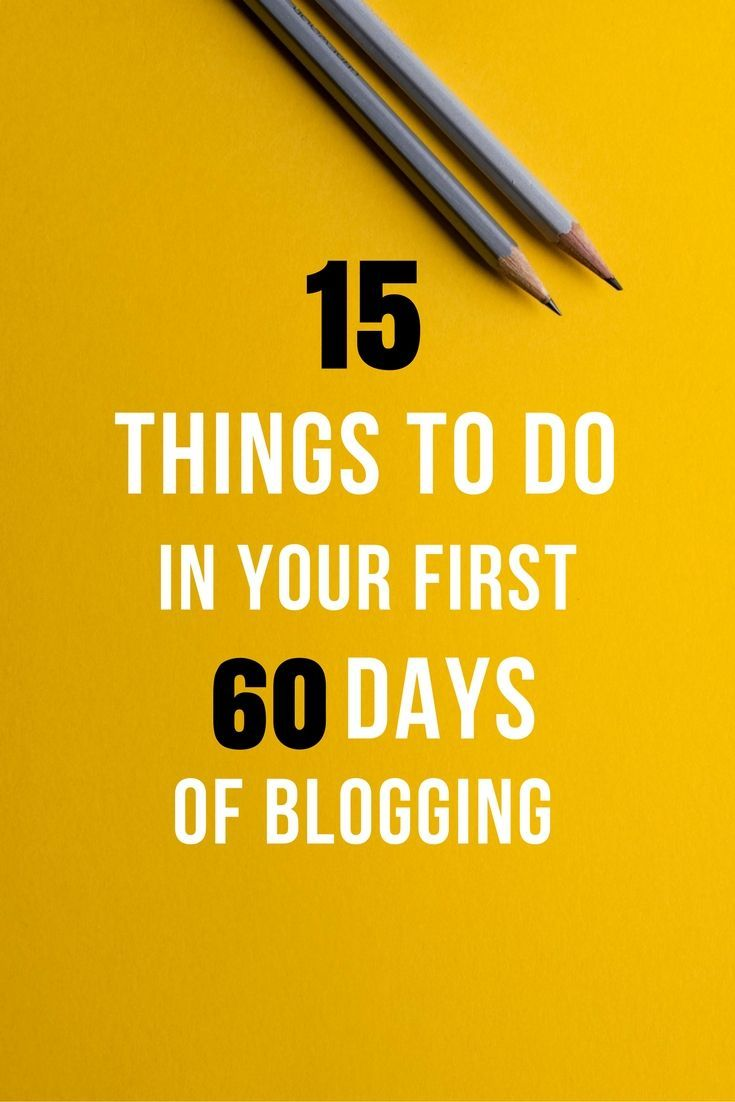Blogging Guide 15 Points To Focus On For First 60 Days Blogging Guide Blogging Essentials How To Start A Blog