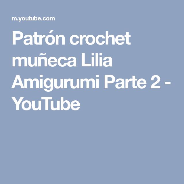 Patrón crochet muñeca Lilia Amigurumi Parte 2 - YouTube   patrones ...