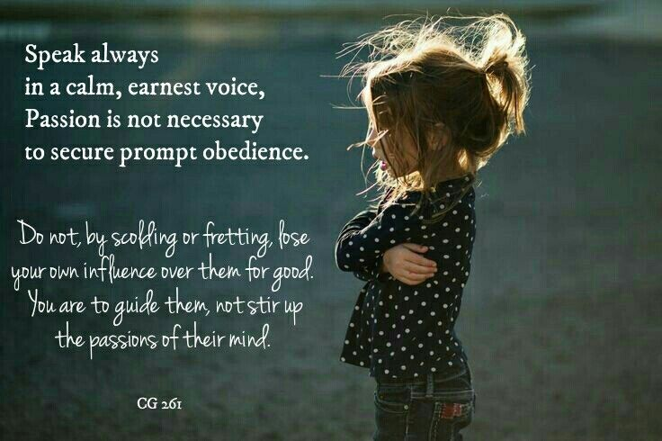 Child Guidance, Ellen G White. Speak calmly to children ❤ Yelling or screaming not needed for obedience.
