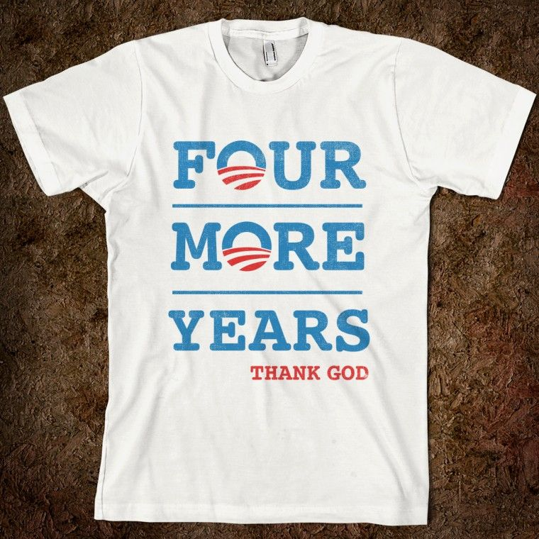 Four More Years (Thank God) Couln't have said it better myself
