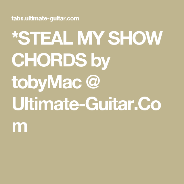 Steal My Show Chords By Tobymac Ultimate Guitar Musicality
