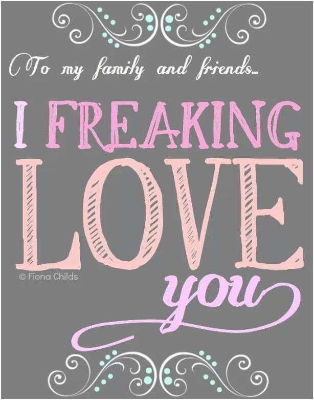 Love My Family And Friends The Words Love Quotes Love