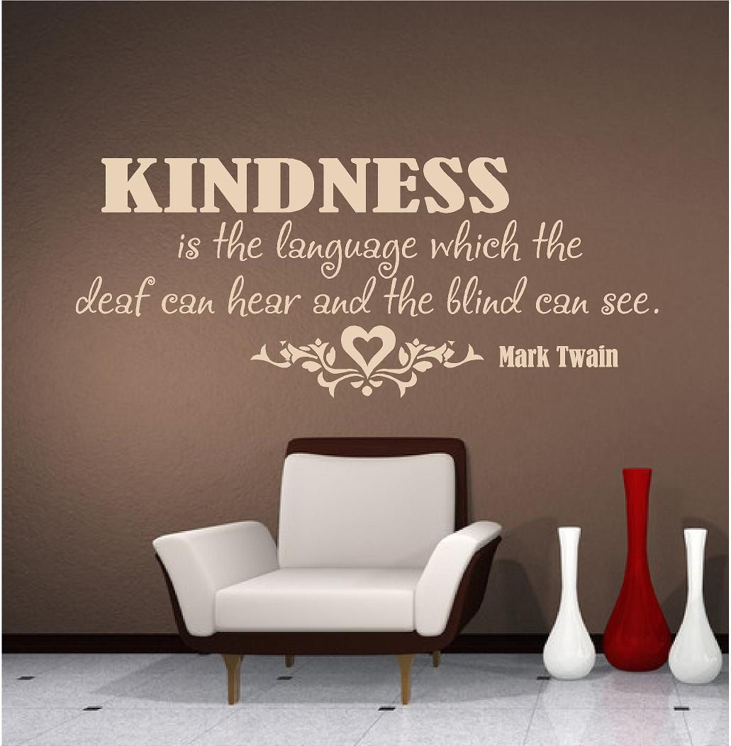 Vinyl Wall Art - Kindness is the language which the deaf can hear and the blind can see....Mark Twain- 16h x 36w...wall decal vinyl decal. $28.00, via Etsy.