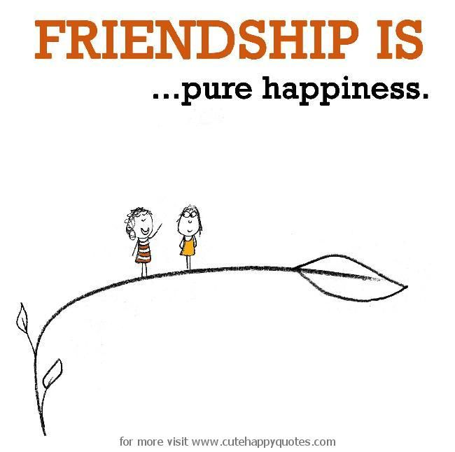 Friendship Is Pure Happiness Cute Happy Quotes Friendship
