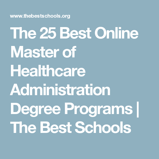 The 25 Best Online Master S Of Healthcare Administration Degree Programs Healthcare Administration Health Care Administration
