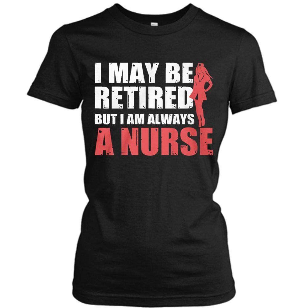 I Am Always A Nurse Funny TShirt For Women T shirts for