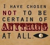 chosen not to be certain of anything at all   I have chosen not to be certain of anything at all    There are no trees in the library Paid for by the Night Vale City Coun...