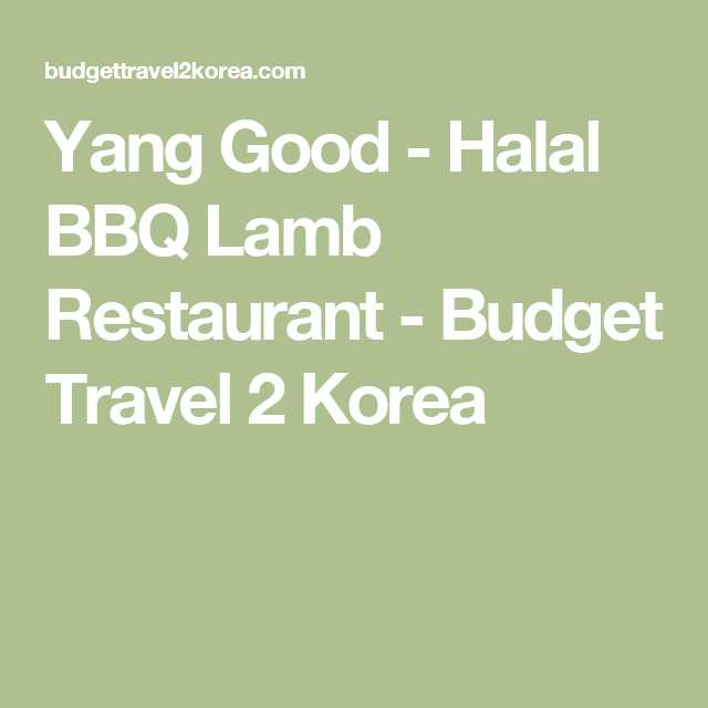 Yang Good Halal Bbq Lamb Restaurant Budget Travel 2 Korea Bbq Lamb Bbq Halal