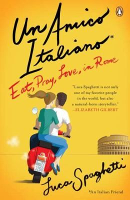 Un Amico Italiano: Eat, Pray Love, in Rome, by Luca Spaghetti. (Penguin Books, 2011). When Luca Spaghetti (yes, that's really his name) was asked to show a writer named Elizabeth Gilbert around Rome, he had no idea how his life was about to change. She embraced his Roman ebullience, and Luca in turn became her guardian angel, determined that his city would help Liz out of her funk.