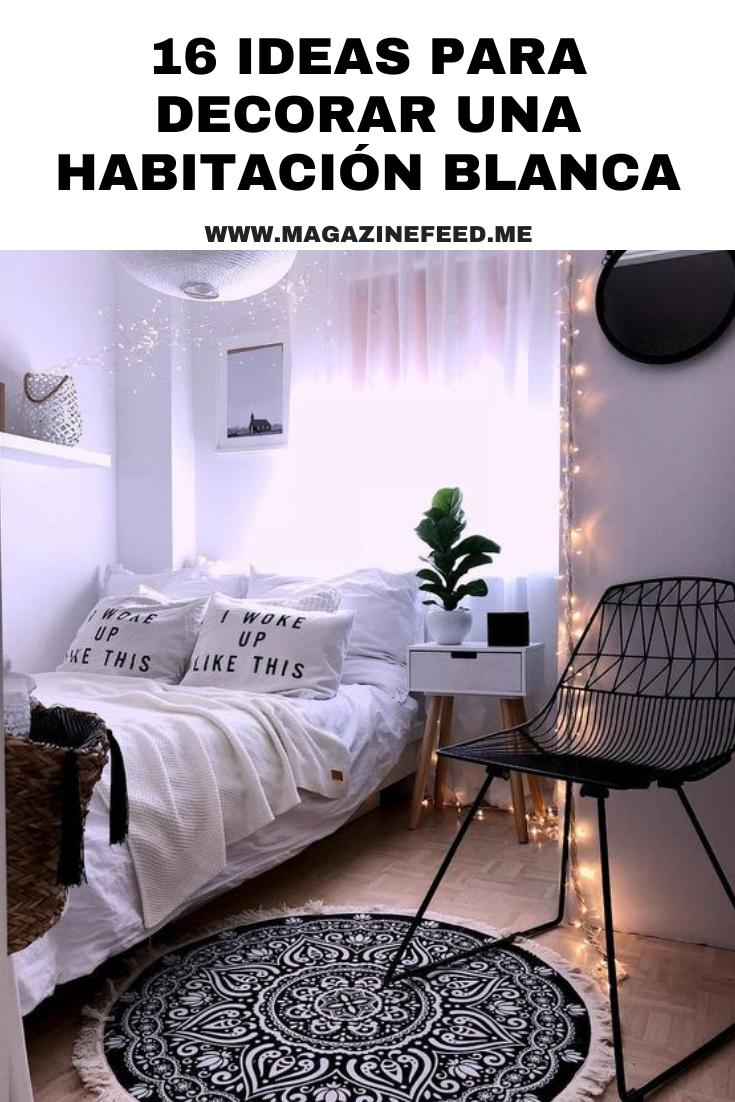 16 Ideas Para Decorar Una Habitacion Blanca Decoracion Del Dormitorio Blanco Decoracion De La Habitacion Decorar Habitacion Pequena
