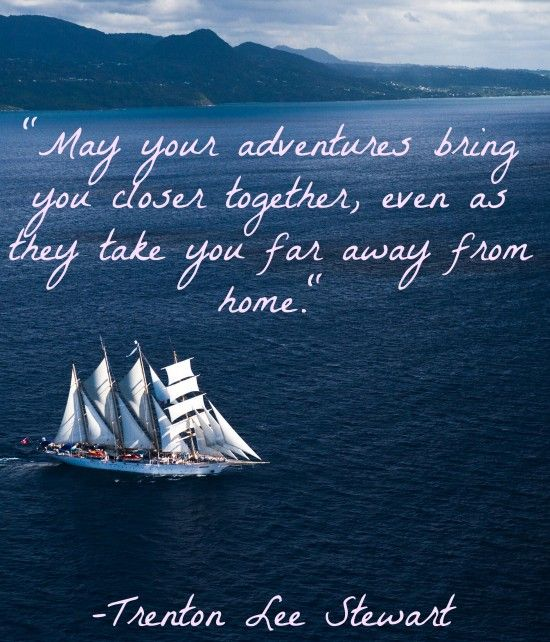 """May Your Adventures Bring You Closer Together, Even As"